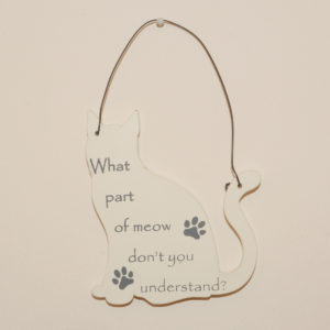 Mini Cat Signs - What part of meow don't you understand?