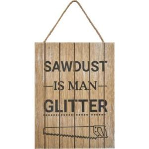 Sawdust Is Man Glitter - Hanging Sign