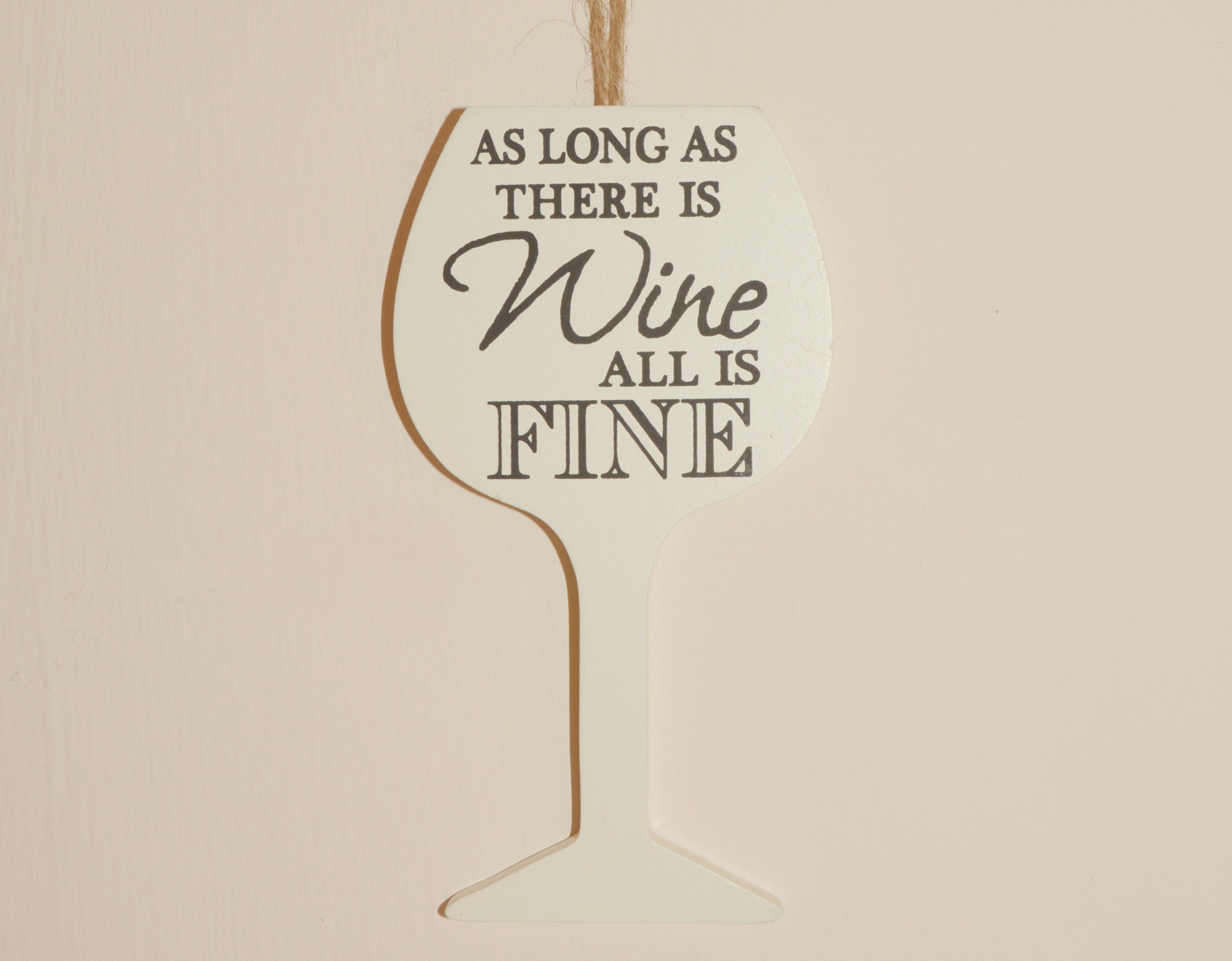 Wine Hanging Sign - As long as there is wine all is fine