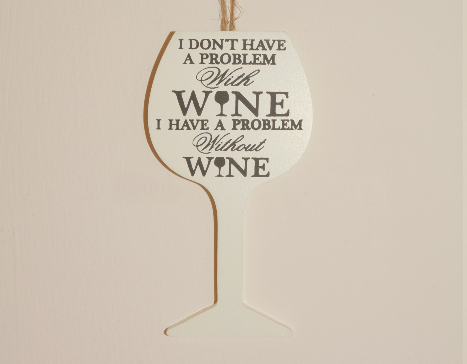 Wine Hanging Sign - I don't have a problem with wine I have a problem without wine